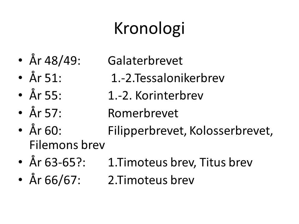 Kronologi År 48/49: Galaterbrevet År 51: 1.-2.Tessalonikerbrev År 55: 1.-2.