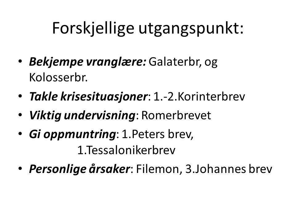 Forskjellige utgangspunkt: Bekjempe vranglære: Galaterbr, og Kolosserbr.