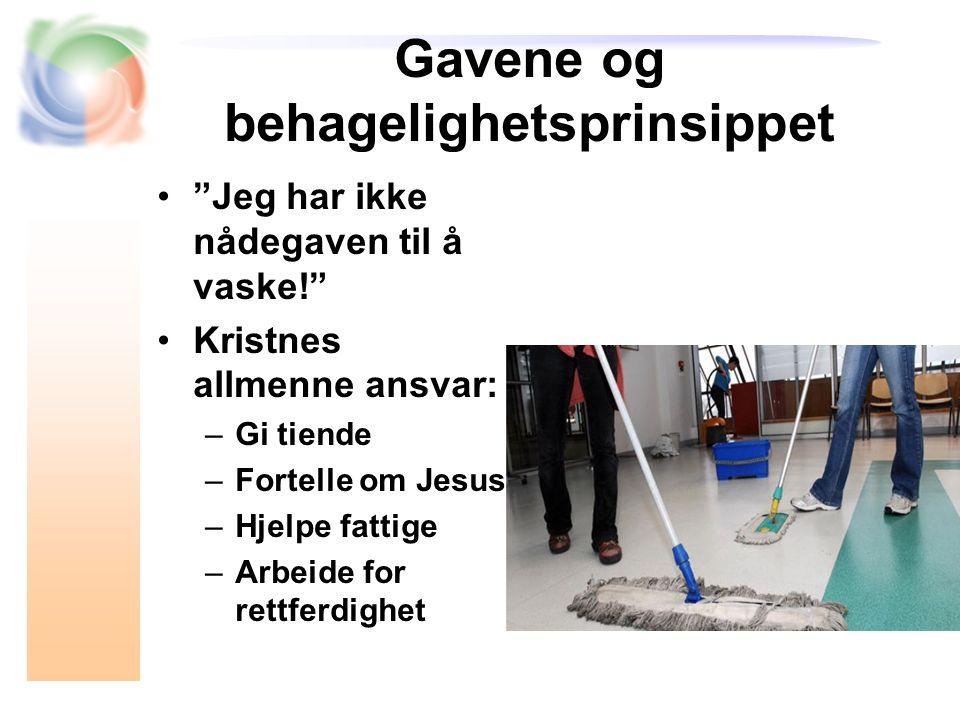 Gavene og behagelighetsprinsippet Jeg har ikke nådegaven til å vaske! Kristnes allmenne ansvar: –Gi tiende –Fortelle om Jesus –Hjelpe fattige –Arbeide for rettferdighet