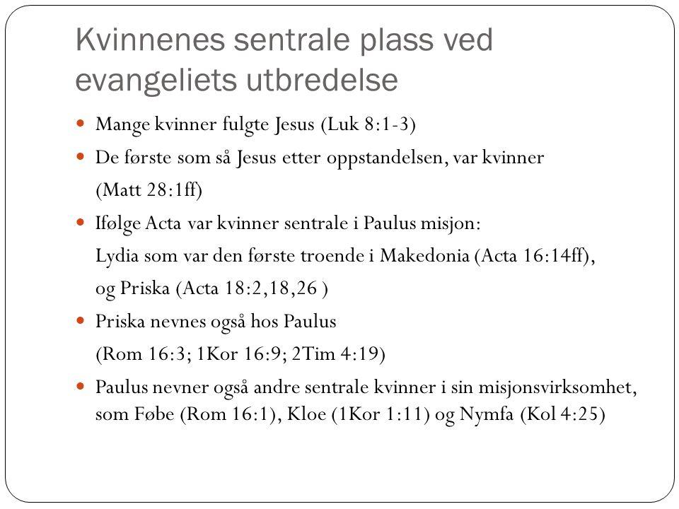 Kvinnenes sentrale plass ved evangeliets utbredelse Mange kvinner fulgte Jesus (Luk 8:1-3) De første som så Jesus etter oppstandelsen, var kvinner (Ma