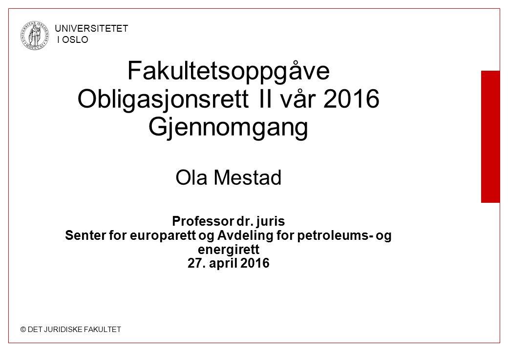 © DET JURIDISKE FAKULTET UNIVERSITETET I OSLO Fakultetsoppgåve Obligasjonsrett II vår 2016 Gjennomgang Ola Mestad Professor dr.