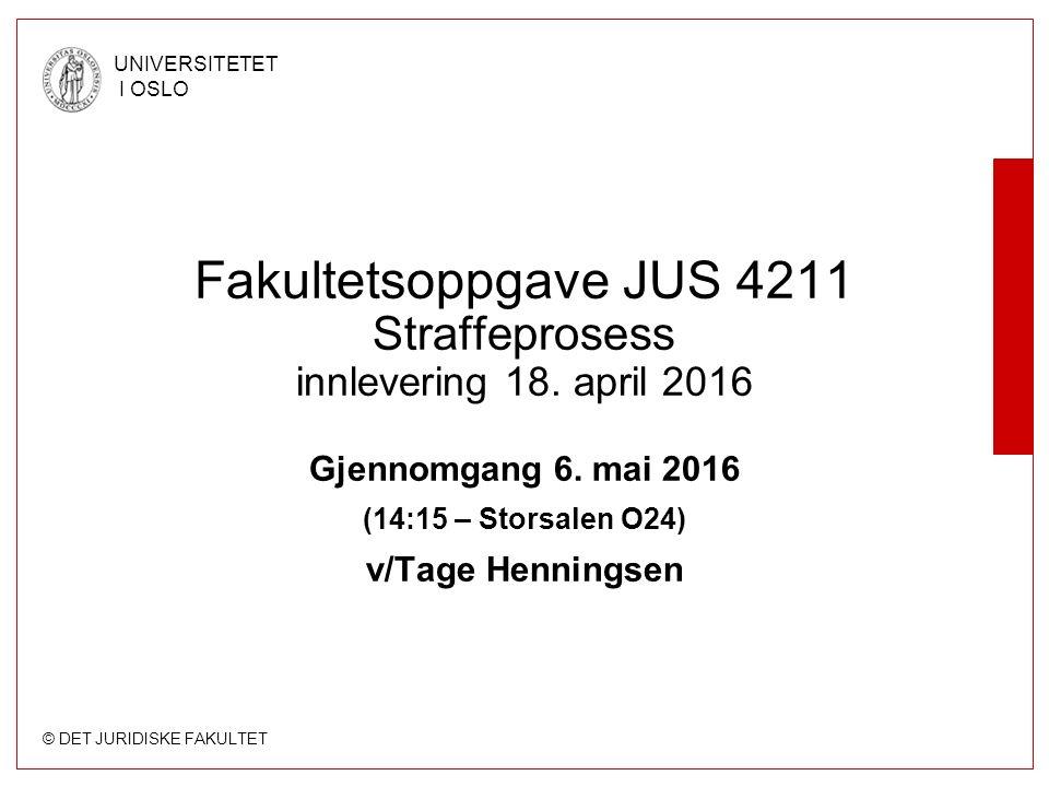 © DET JURIDISKE FAKULTET UNIVERSITETET I OSLO Fakultetsoppgave JUS 4211 Straffeprosess innlevering 18.