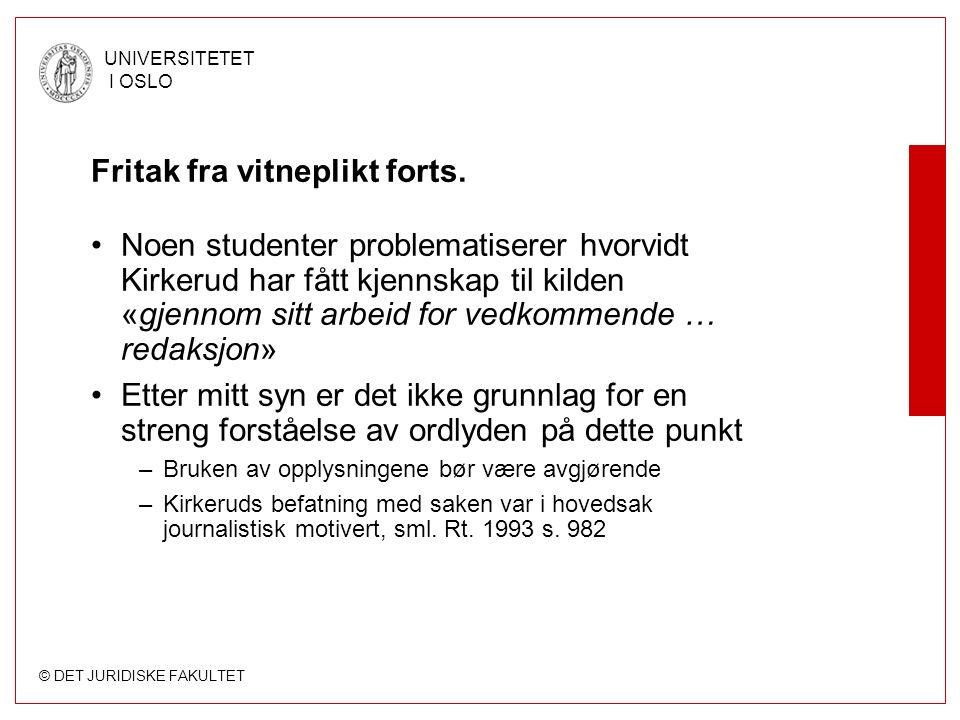 © DET JURIDISKE FAKULTET UNIVERSITETET I OSLO Fritak fra vitneplikt forts.