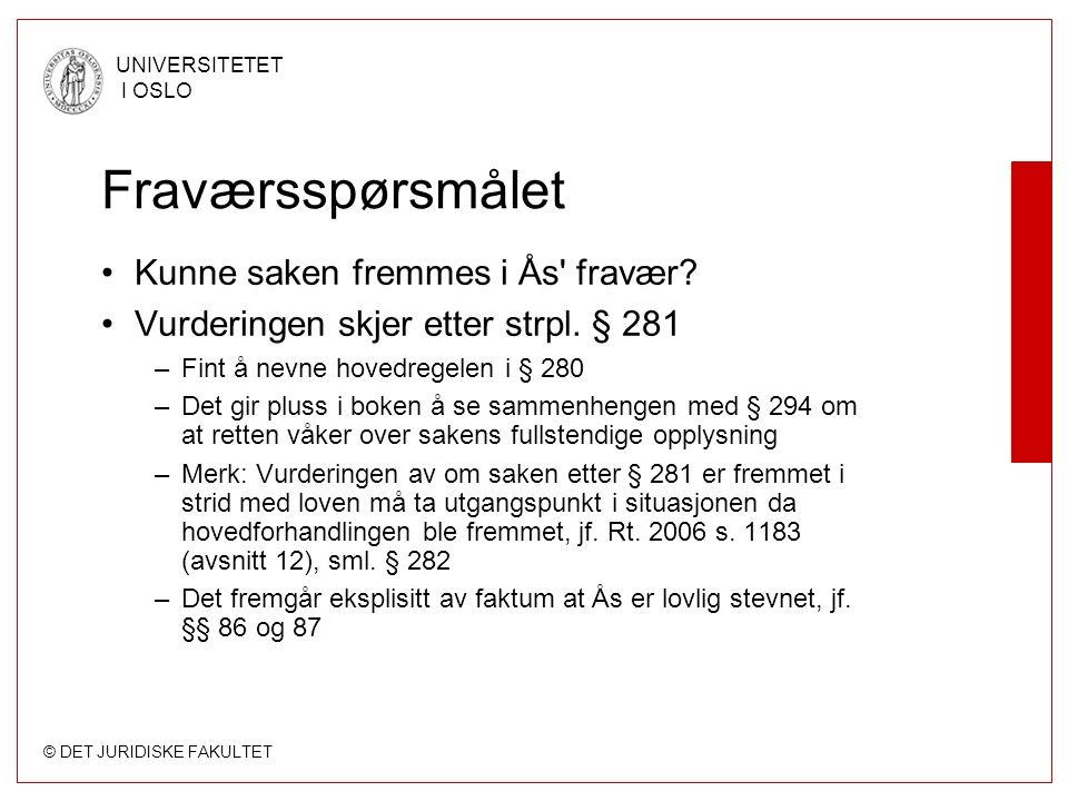 © DET JURIDISKE FAKULTET UNIVERSITETET I OSLO Fraværsspørsmålet Kunne saken fremmes i Ås fravær.
