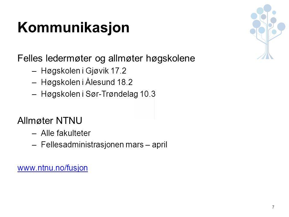 7 Kommunikasjon Felles ledermøter og allmøter høgskolene –Høgskolen i Gjøvik 17.2 –Høgskolen i Ålesund 18.2 –Høgskolen i Sør-Trøndelag 10.3 Allmøter N
