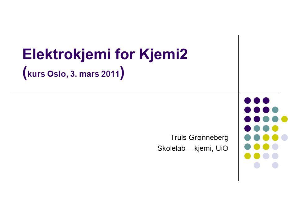 Elektrokjemi for Kjemi2 ( kurs Oslo, 3. mars 2011 ) Truls Grønneberg Skolelab – kjemi, UiO