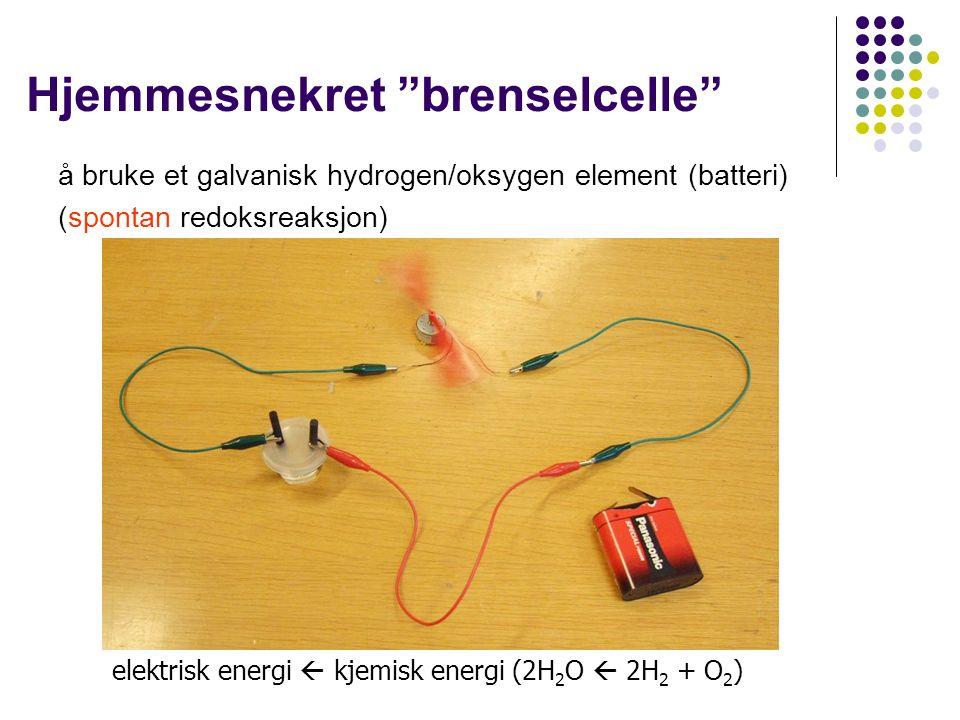Hjemmesnekret brenselcelle å bruke et galvanisk hydrogen/oksygen element (batteri) (spontan redoksreaksjon) elektrisk energi  kjemisk energi (2H 2 O  2H 2 + O 2 )