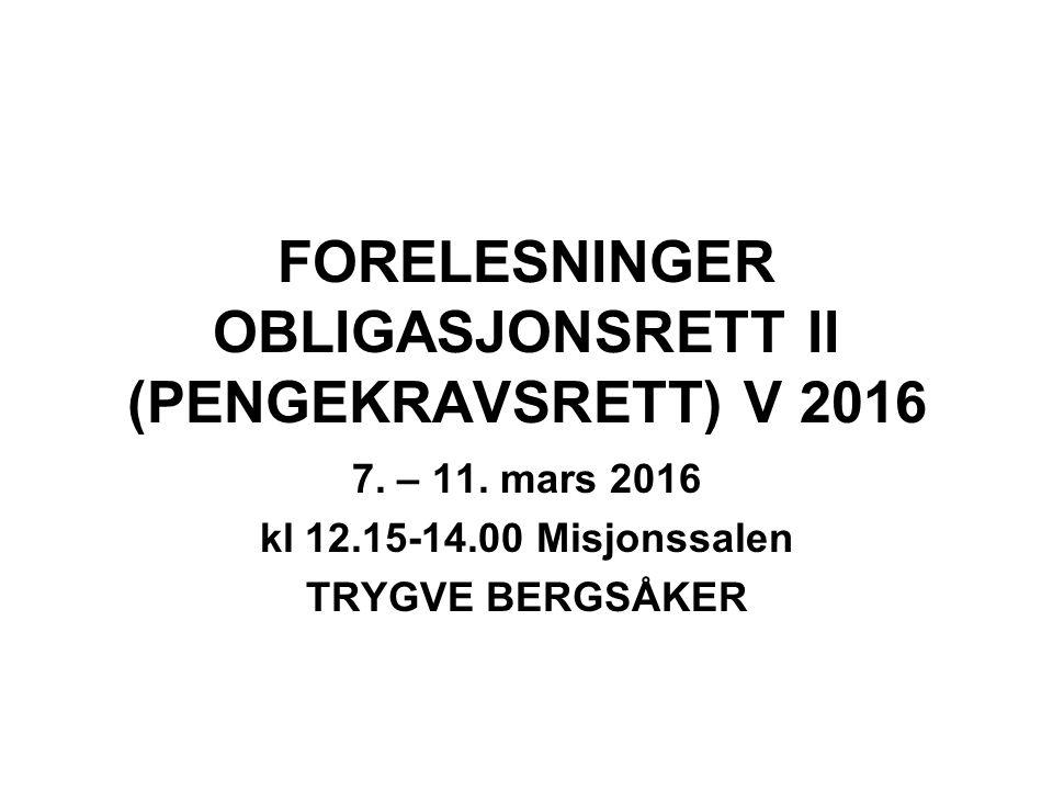 FORELESNINGER OBLIGASJONSRETT II (PENGEKRAVSRETT) V 2016 7. – 11. mars 2016 kl 12.15-14.00 Misjonssalen TRYGVE BERGSÅKER