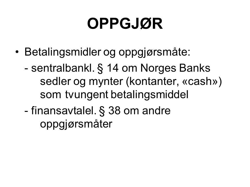 OPPGJØR Betalingsmidler og oppgjørsmåte: - sentralbankl. § 14 om Norges Banks sedler og mynter (kontanter, «cash») som tvungent betalingsmiddel - fina