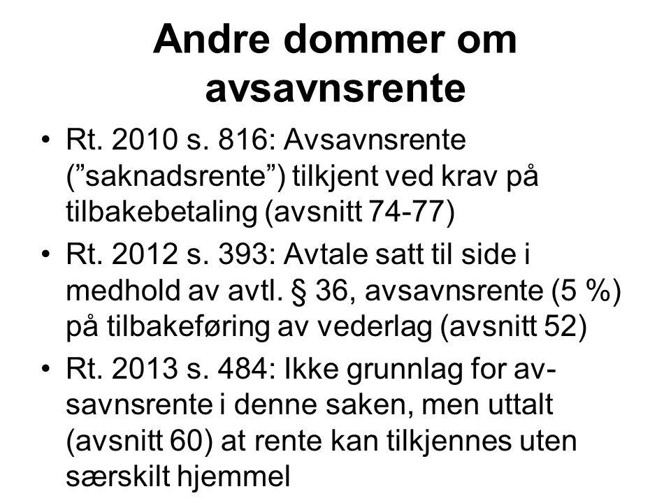 """Andre dommer om avsavnsrente Rt. 2010 s. 816: Avsavnsrente (""""saknadsrente"""") tilkjent ved krav på tilbakebetaling (avsnitt 74-77) Rt. 2012 s. 393: Avta"""