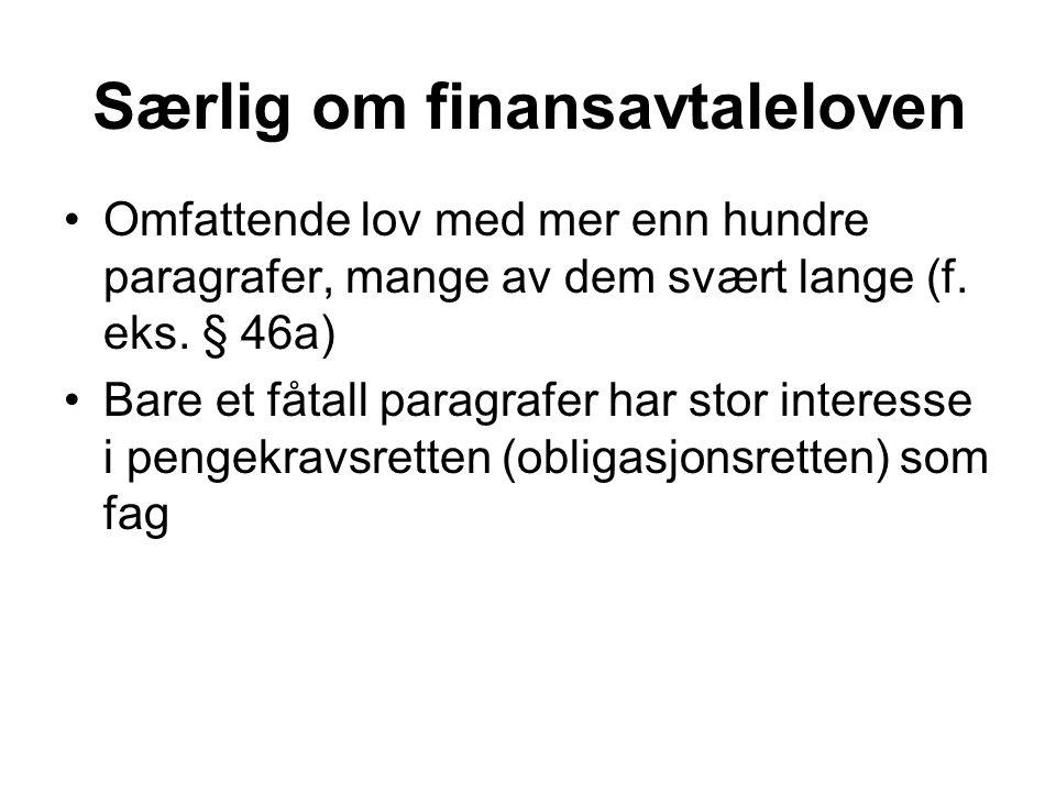 Særlig om finansavtaleloven Omfattende lov med mer enn hundre paragrafer, mange av dem svært lange (f.