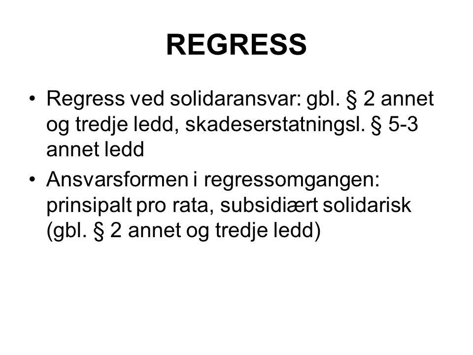 REGRESS Regress ved solidaransvar: gbl. § 2 annet og tredje ledd, skadeserstatningsl. § 5-3 annet ledd Ansvarsformen i regressomgangen: prinsipalt pro