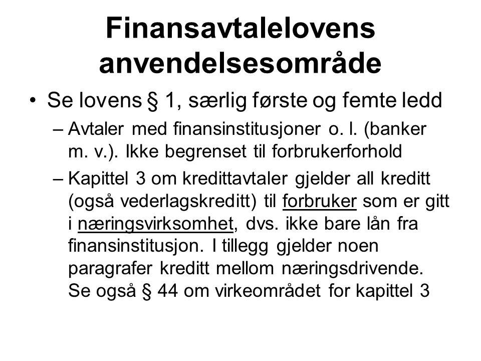 Finansavtalelovens anvendelsesområde Se lovens § 1, særlig første og femte ledd –Avtaler med finansinstitusjoner o. l. (banker m. v.). Ikke begrenset