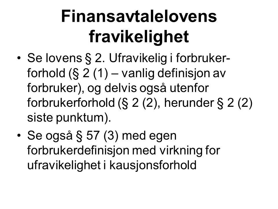 Finansavtalelovens fravikelighet Se lovens § 2. Ufravikelig i forbruker- forhold (§ 2 (1) – vanlig definisjon av forbruker), og delvis også utenfor fo