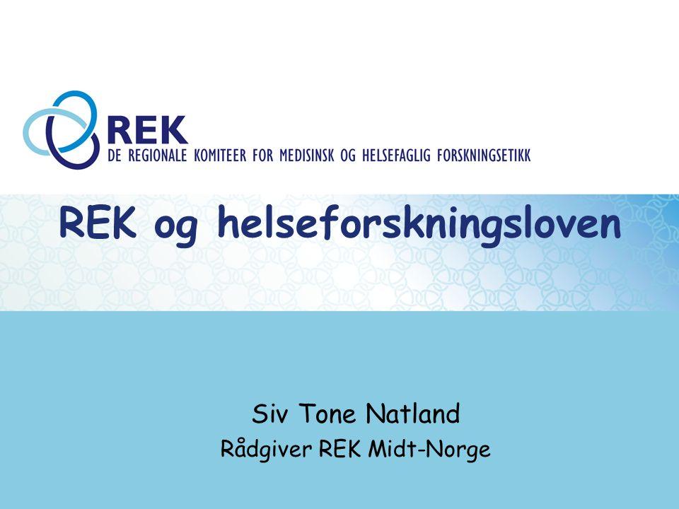 REK og helseforskningsloven Siv Tone Natland Rådgiver REK Midt-Norge
