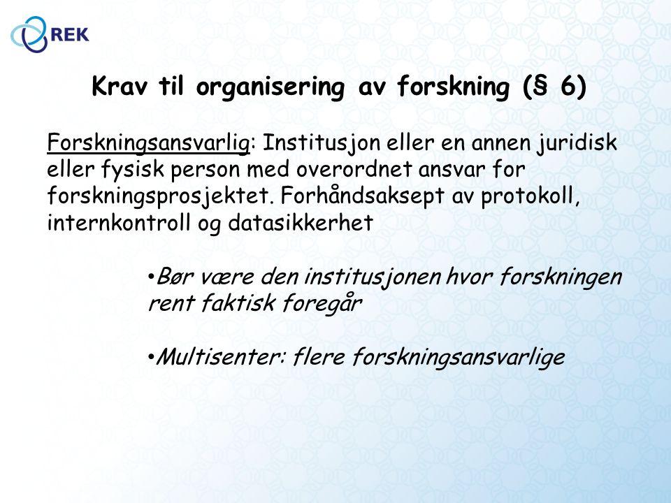 Krav til organisering av forskning (§ 6) Forskningsansvarlig: Institusjon eller en annen juridisk eller fysisk person med overordnet ansvar for forskningsprosjektet.