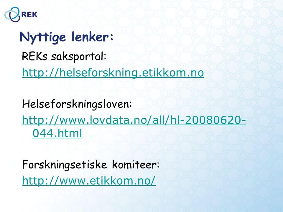 Nyttige lenker: REKs saksportal: http://helseforskning.etikkom.no Helseforskningsloven: http://www.lovdata.no/all/hl-20080620- 044.html Forskningsetiske komiteer: http://www.etikkom.no/