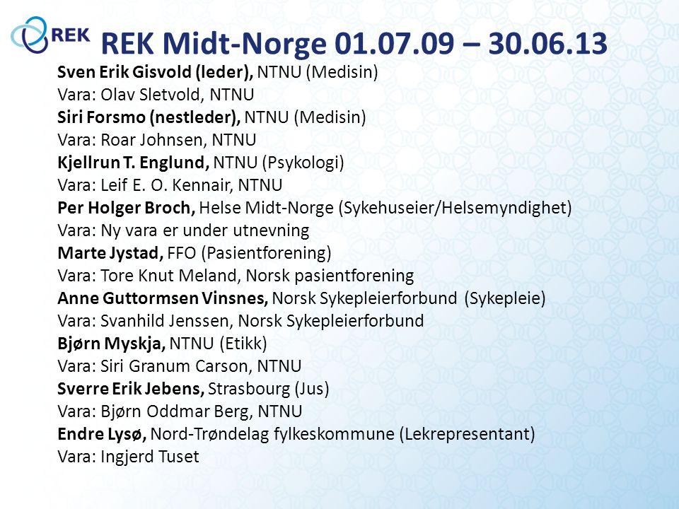 REK Midt-Norge 01.07.09 – 30.06.13 Sven Erik Gisvold (leder), NTNU (Medisin) Vara: Olav Sletvold, NTNU Siri Forsmo (nestleder), NTNU (Medisin) Vara: Roar Johnsen, NTNU Kjellrun T.