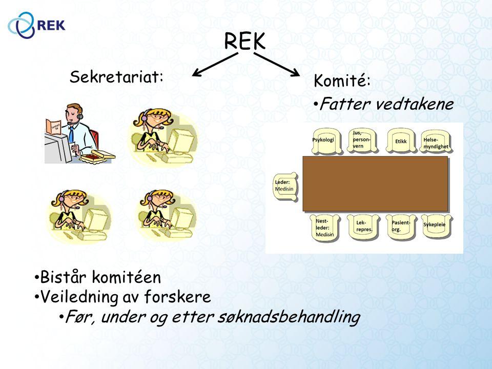 REK Sekretariat: Komité: Bistår komitéen Veiledning av forskere Før, under og etter søknadsbehandling Fatter vedtakene