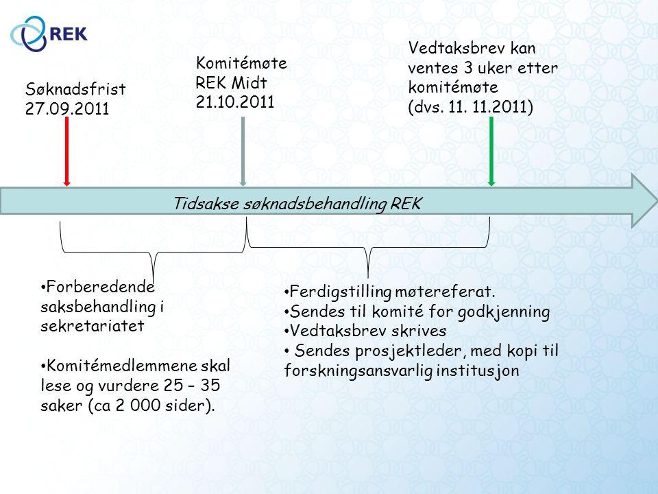 Søknadsfrist 27.09.2011 Komitémøte REK Midt 21.10.2011 Vedtaksbrev kan ventes 3 uker etter komitémøte (dvs.