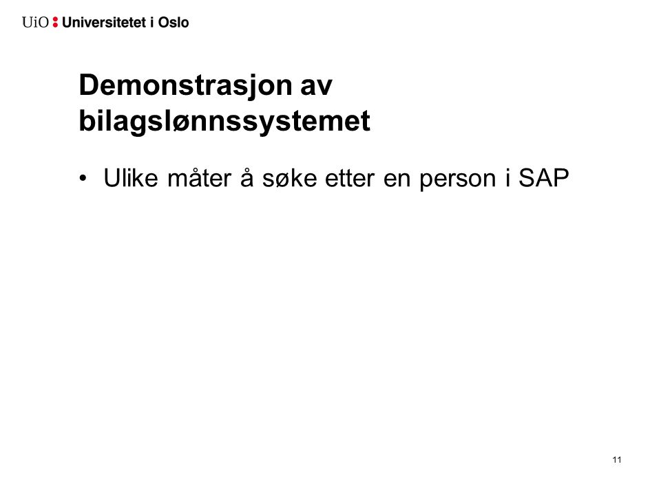Demonstrasjon av bilagslønnssystemet Ulike måter å søke etter en person i SAP 11