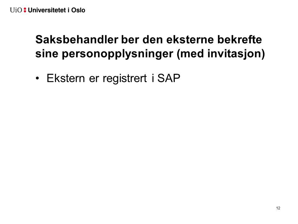 Saksbehandler ber den eksterne bekrefte sine personopplysninger (med invitasjon) Ekstern er registrert i SAP 12