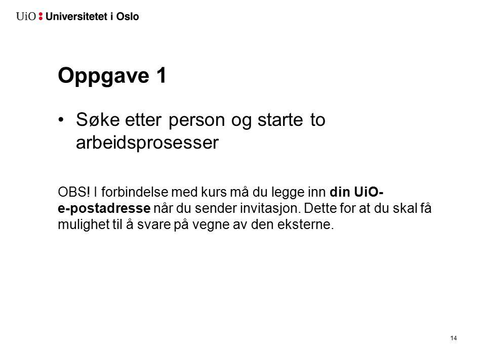Oppgave 1 Søke etter person og starte to arbeidsprosesser OBS! I forbindelse med kurs må du legge inn din UiO- e-postadresse når du sender invitasjon.