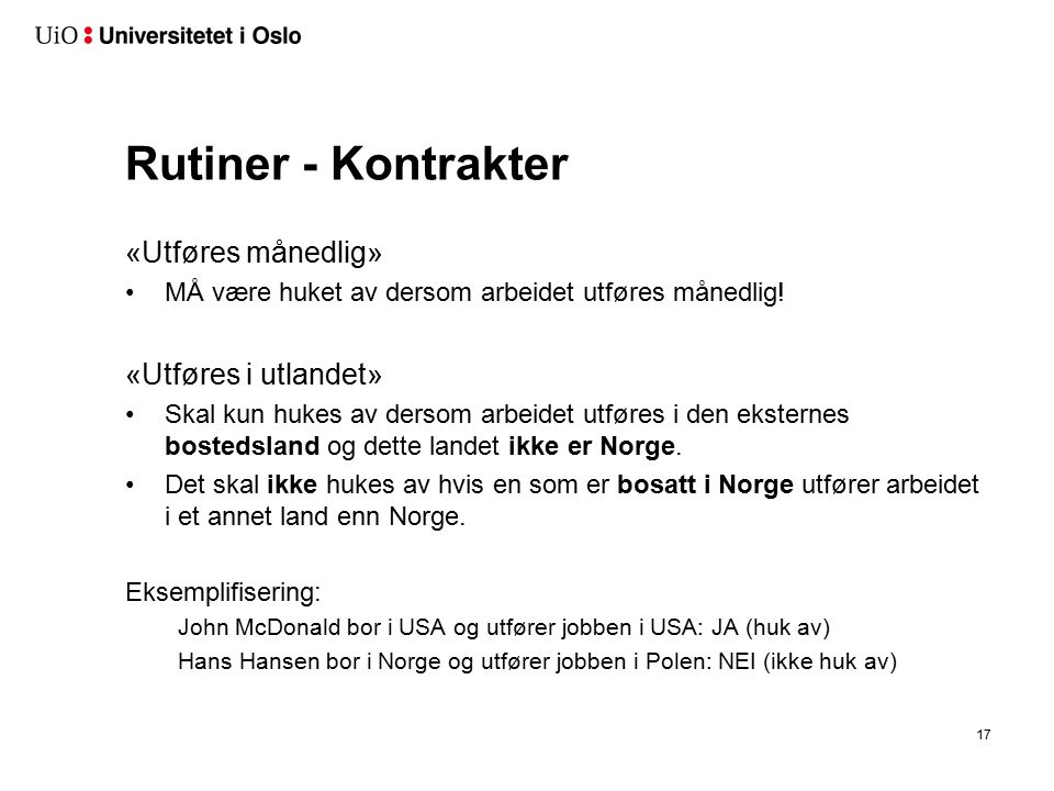 Rutiner - Kontrakter «Utføres månedlig» MÅ være huket av dersom arbeidet utføres månedlig! «Utføres i utlandet» Skal kun hukes av dersom arbeidet utfø