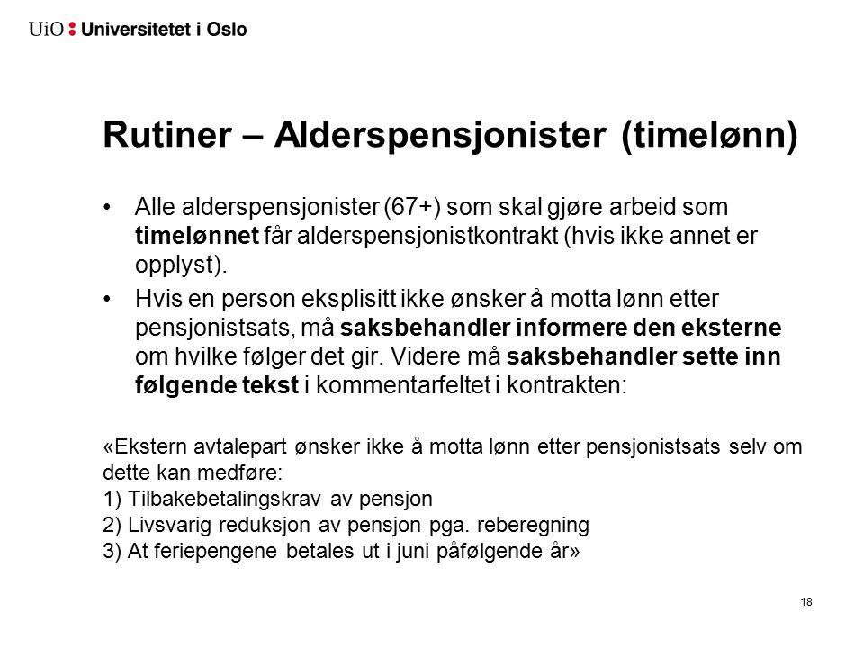 Rutiner – Alderspensjonister (timelønn) Alle alderspensjonister (67+) som skal gjøre arbeid som timelønnet får alderspensjonistkontrakt (hvis ikke ann