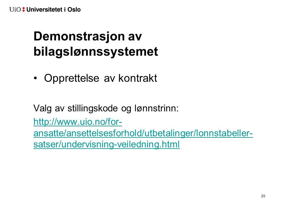 Demonstrasjon av bilagslønnssystemet Opprettelse av kontrakt Valg av stillingskode og lønnstrinn: http://www.uio.no/for- ansatte/ansettelsesforhold/utbetalinger/lonnstabeller- satser/undervisning-veiledning.html 20