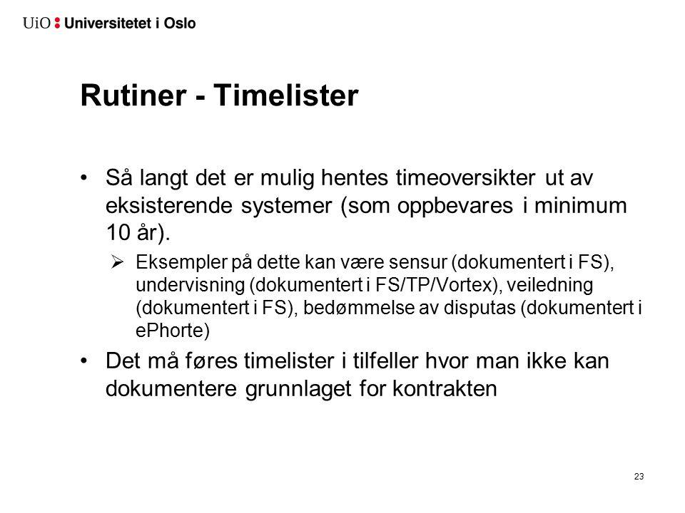 Rutiner - Timelister Så langt det er mulig hentes timeoversikter ut av eksisterende systemer (som oppbevares i minimum 10 år).  Eksempler på dette ka