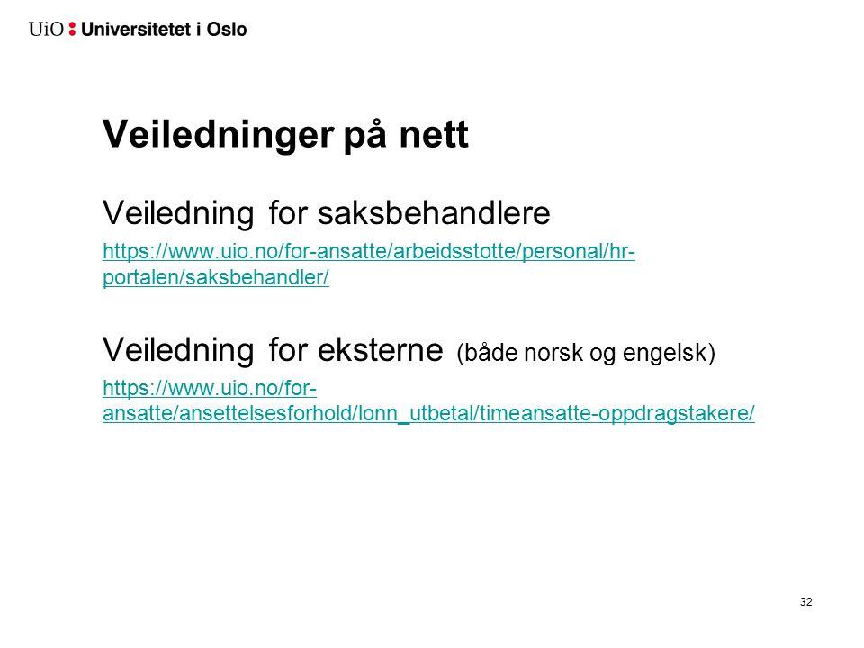 Veiledninger på nett Veiledning for saksbehandlere https://www.uio.no/for-ansatte/arbeidsstotte/personal/hr- portalen/saksbehandler/ Veiledning for ek