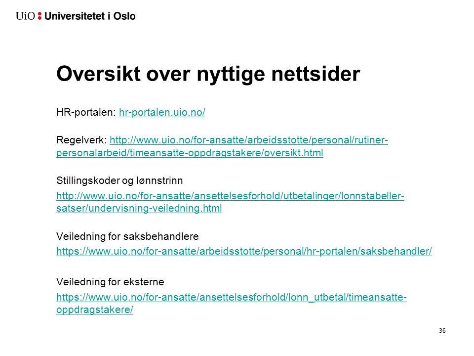 Oversikt over nyttige nettsider HR-portalen: hr-portalen.uio.no/hr-portalen.uio.no/ Regelverk: http://www.uio.no/for-ansatte/arbeidsstotte/personal/ru