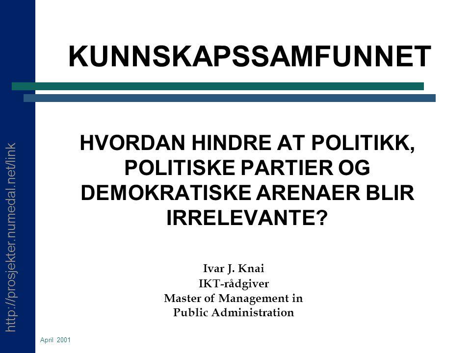 http://prosjekter.numedal.net/link April 2001 KUNNSKAPSSAMFUNNET HVORDAN HINDRE AT POLITIKK, POLITISKE PARTIER OG DEMOKRATISKE ARENAER BLIR IRRELEVANTE.