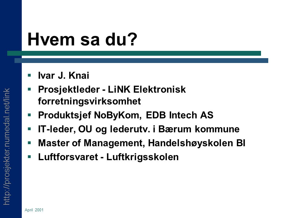 http://prosjekter.numedal.net/link April 2001 Hvem sa du.