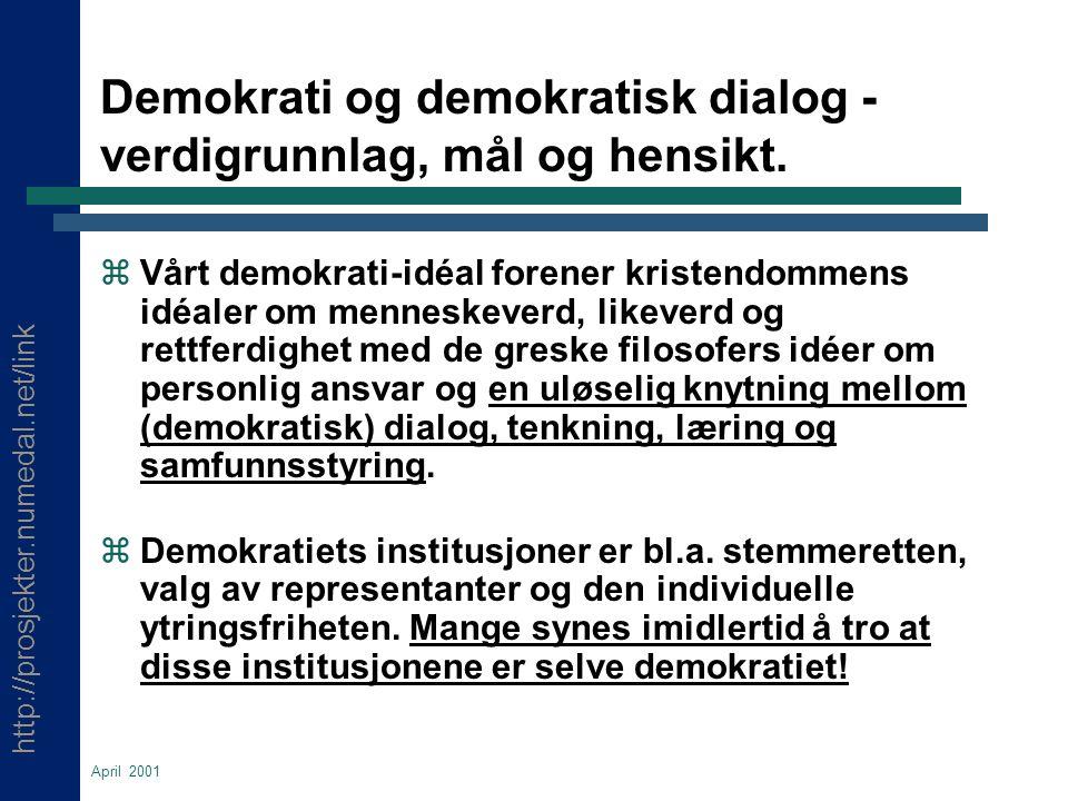 http://prosjekter.numedal.net/link April 2001 Demokrati og demokratisk dialog - verdigrunnlag, mål og hensikt.