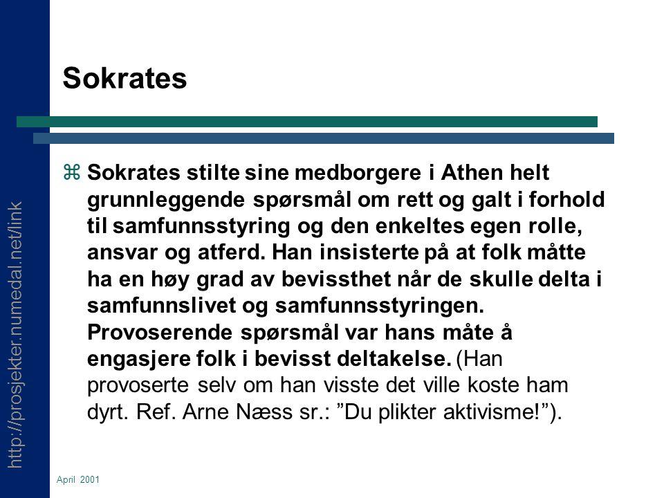 http://prosjekter.numedal.net/link April 2001 Sokrates z Sokrates stilte sine medborgere i Athen helt grunnleggende spørsmål om rett og galt i forhold til samfunnsstyring og den enkeltes egen rolle, ansvar og atferd.