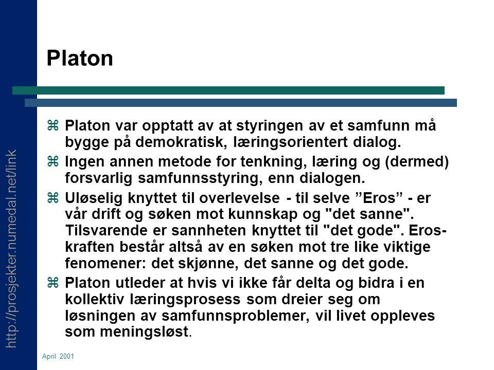 http://prosjekter.numedal.net/link April 2001 Platon z Platon var opptatt av at styringen av et samfunn må bygge på demokratisk, læringsorientert dialog.