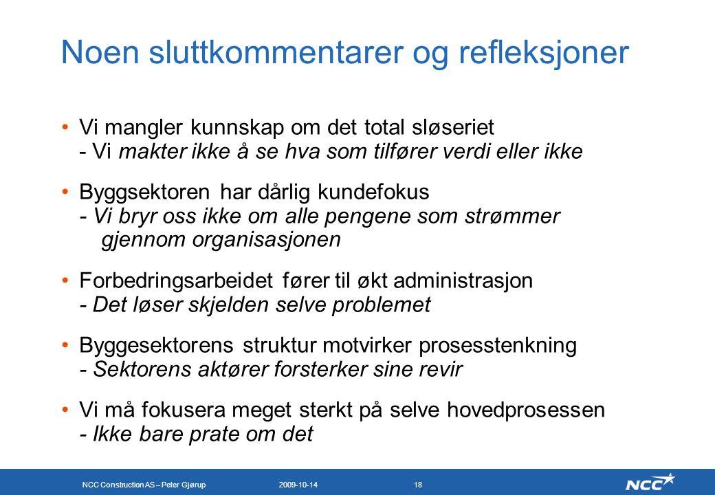 NCC Construction AS – Peter Gjørup 2009-10-1418 Noen sluttkommentarer og refleksjoner Vi mangler kunnskap om det total sløseriet - Vi makter ikke å se