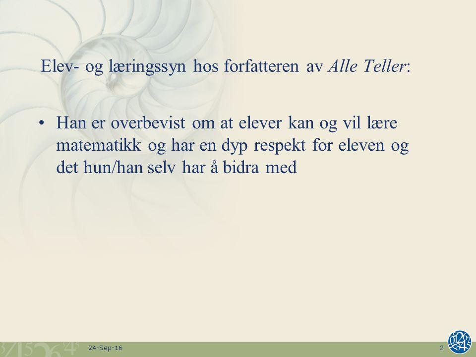 24-Sep-162 Elev- og læringssyn hos forfatteren av Alle Teller: Han er overbevist om at elever kan og vil lære matematikk og har en dyp respekt for ele