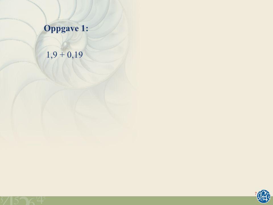 Oppgave 1: 1,9 + 0,19 7