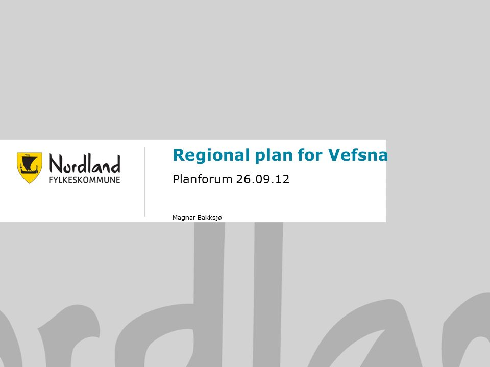 24.09.20161 Regional plan for Vefsna Planforum 26.09.12 Magnar Bakksjø
