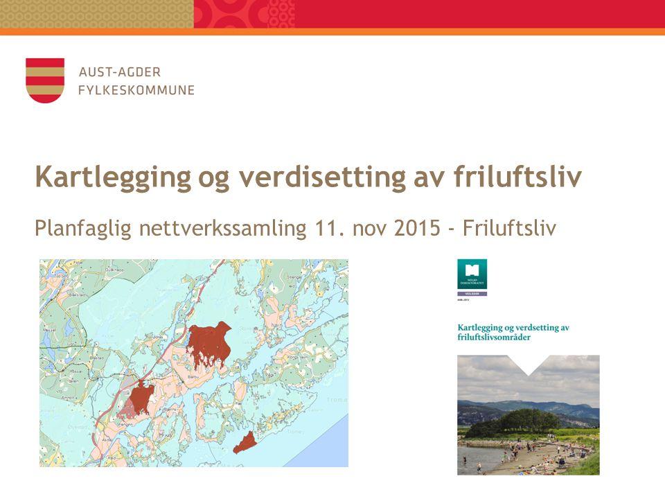 Kartlegging og verdisetting av friluftsliv Planfaglig nettverkssamling 11. nov 2015 - Friluftsliv