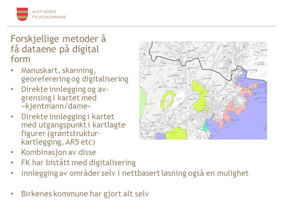 Forskjellige metoder å få dataene på digital form Manuskart, skanning, georeferering og digitalisering Direkte innlegging og av- grensing i kartet med «kjentmann/dame» Direkte innlegging i kartet med utgangspunkt i kartlagte figurer (grøntstruktur- kartlegging, AR5 etc) Kombinasjon av disse FK har bistått med digitalisering Innlegging av områder selv i nettbasert løsning også en mulighet Birkenes kommune har gjort alt selv