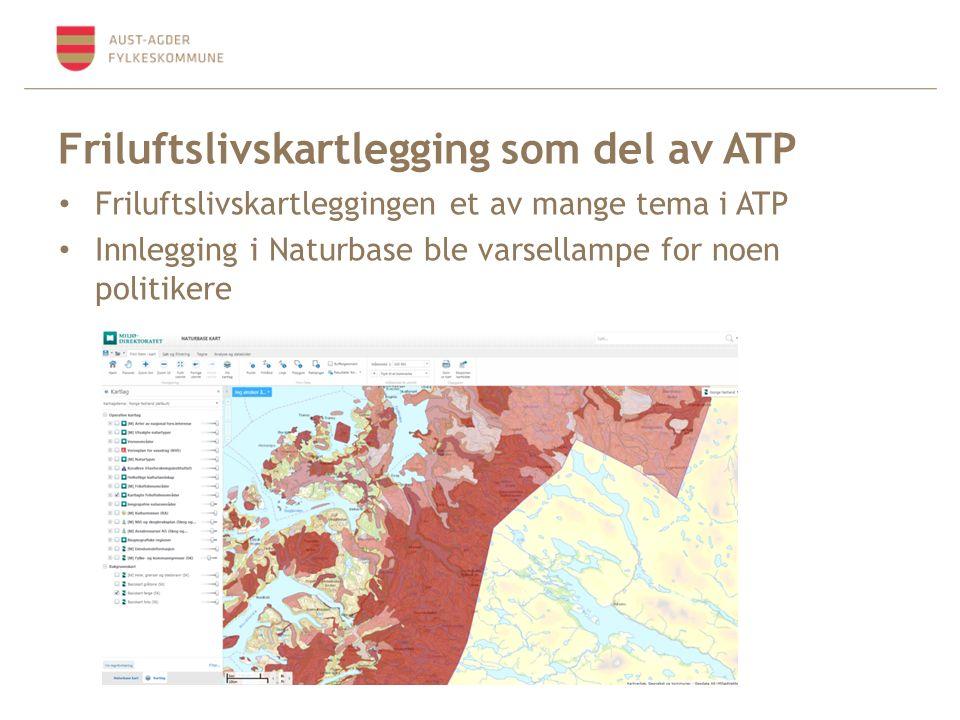 Friluftslivskartlegging som del av ATP Friluftslivskartleggingen et av mange tema i ATP Innlegging i Naturbase ble varsellampe for noen politikere