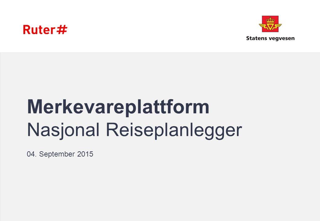 Merkevareplattform Nasjonal Reiseplanlegger 04. September 2015