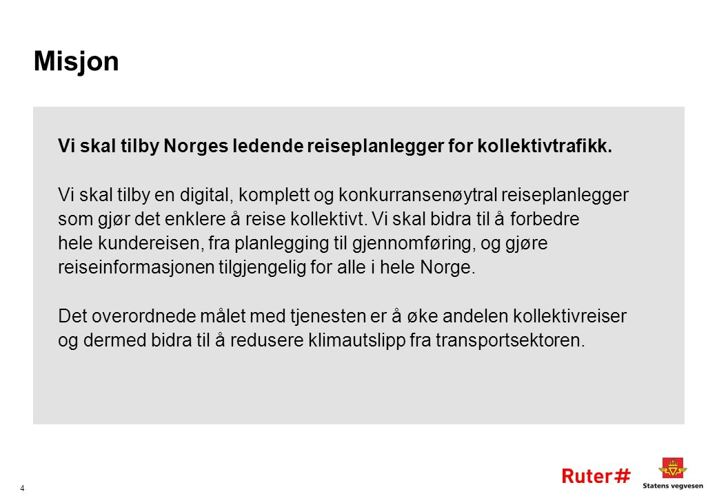 4 Misjon Vi skal tilby Norges ledende reiseplanlegger for kollektivtrafikk.