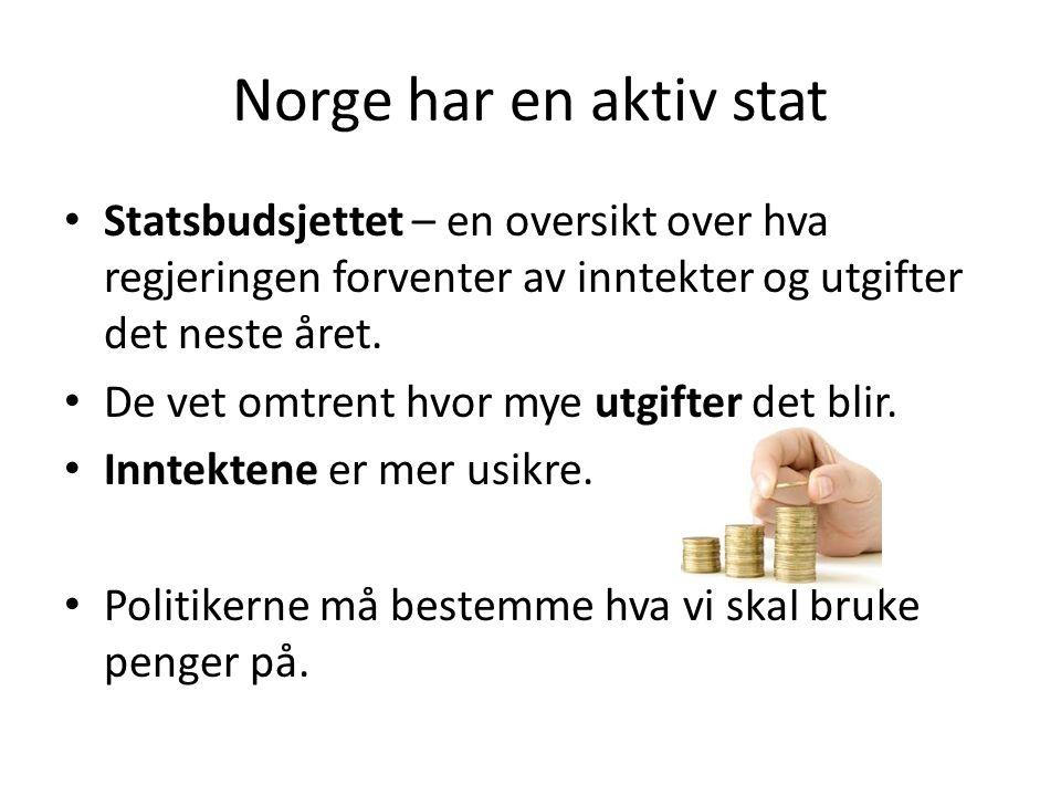 Norge har en aktiv stat Statsbudsjettet – en oversikt over hva regjeringen forventer av inntekter og utgifter det neste året. De vet omtrent hvor mye