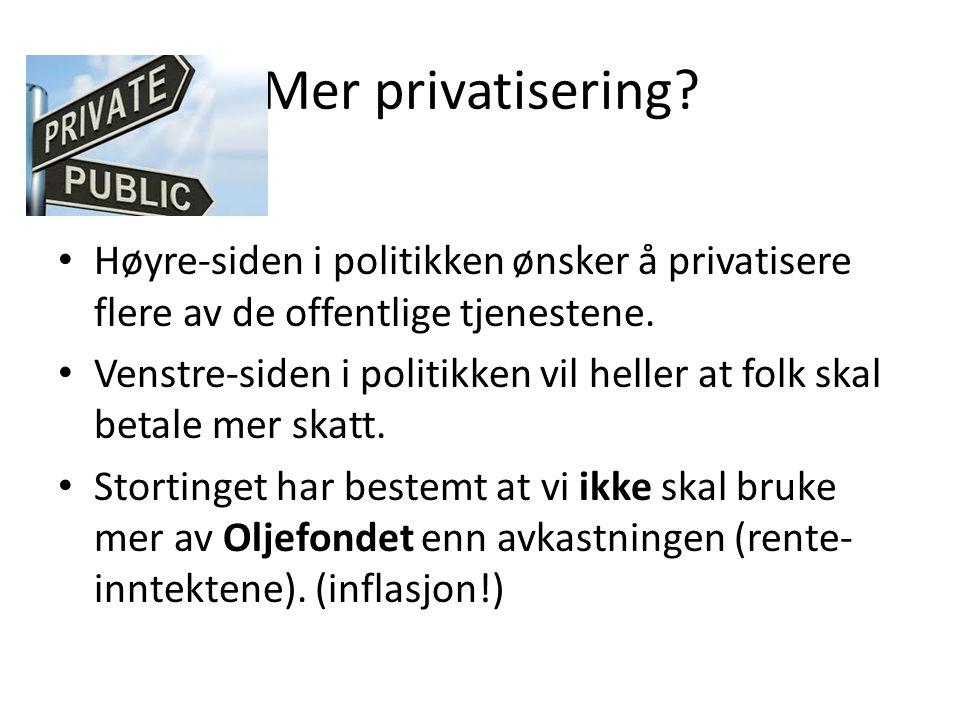 Mer privatisering? Høyre-siden i politikken ønsker å privatisere flere av de offentlige tjenestene. Venstre-siden i politikken vil heller at folk skal