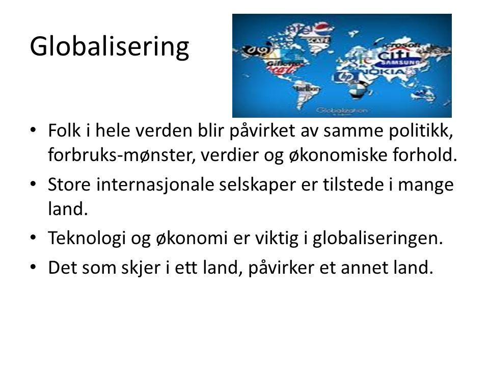 Globalisering Folk i hele verden blir påvirket av samme politikk, forbruks-mønster, verdier og økonomiske forhold. Store internasjonale selskaper er t